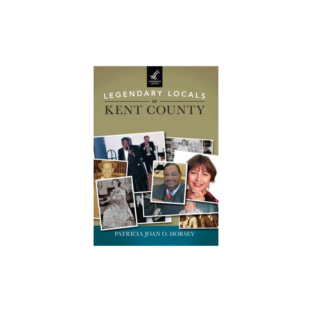 Legendary Locals of Kent County, Maryland (Paperback) (Patricia Joan O. Horsey)