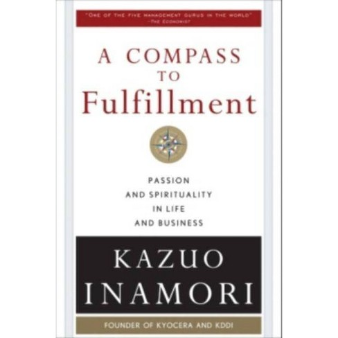 A Compass to Fulfillment: Passion and Spirituality in Life and Business - by  Kazuo Inamori (Hardcover) - image 1 of 1