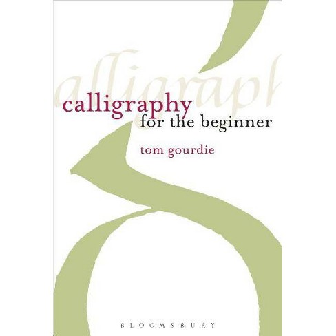 Calligraphy for the Beginner - by  Tom Gourdie (Paperback) - image 1 of 1