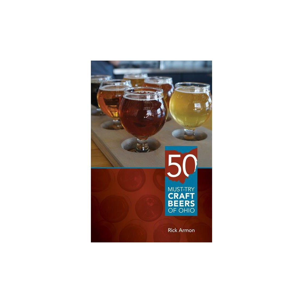 Fifty Must-Try Craft Beers of Ohio - by Rick Armon (Paperback) Fifty Must-Try Craft Beers of Ohio - by Rick Armon (Paperback)