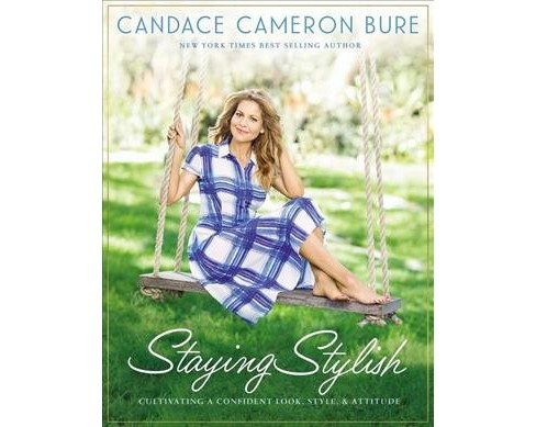 Staying Stylish : Cultivating a Confident Look, Style & Attitude (Hardcover) (Candace Cameron Bure) - image 1 of 1