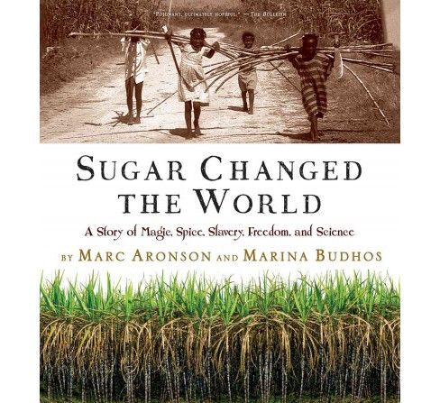Sugar Changed the World : A Story of Magic, Spice, Slavery, Freedom, and Science (Reprint) (Paperback) - image 1 of 1