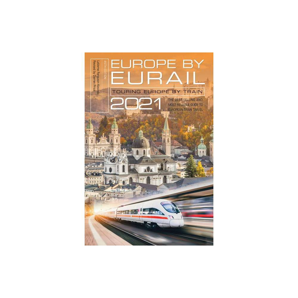 Europe By Eurail 2021 45th Edition By Laverne Ferguson Kosinski Paperback