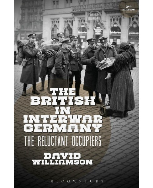British in Interwar Germany : The Reluctant Occupiers, 1918-30 (Hardcover) (David G. Williamson) - image 1 of 1