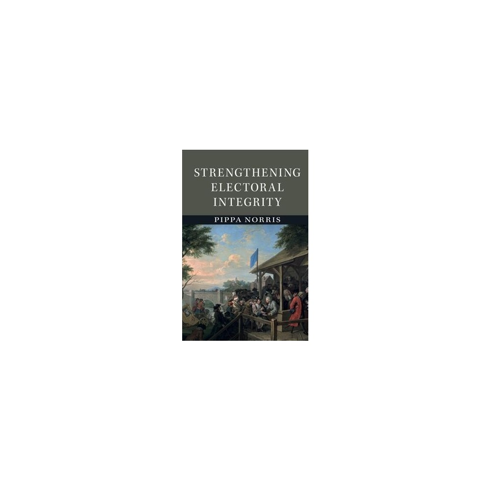 Strengthening Electoral Integrity (Paperback) (Pippa Norris)