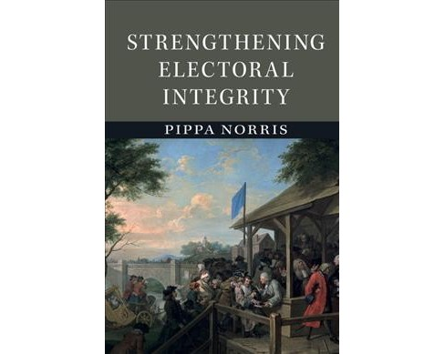 Strengthening Electoral Integrity (Paperback) (Pippa Norris) - image 1 of 1