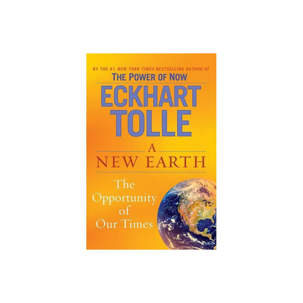 A New Earth - by Eckhart Tolle (Hardcover) Praise for Eckhart Tolle and his work [Oprah] Winfrey calls the book 'a wake-up call for the entire planet, one reader at a time. It helps us to distance ourselves from our egos . . . and to open ourselves to a higher self. . . . It helps us to stop creating our own suffering and obsessing over the past and what the future might be, and to put ourselves in the now.' --USA Today I would do anything to be anywhere in the vicinity of Eckhart Tolle. --Jim Carrey A gentle journey, one that could take you to a spectacular and very special place of new awareness and deeper understanding. --Neale Donald Walsh, author of Conversations with God One of the best books to come along in years. Every sentence rings with truth and power--the power to bring you into the gap, the space between our thoughts, where we find, as Eckhart so beautifully puts it, deep serenity, stillness, and a sacred Presence. --Deepak Chopra, author of The Seven Spiritual Laws of Success