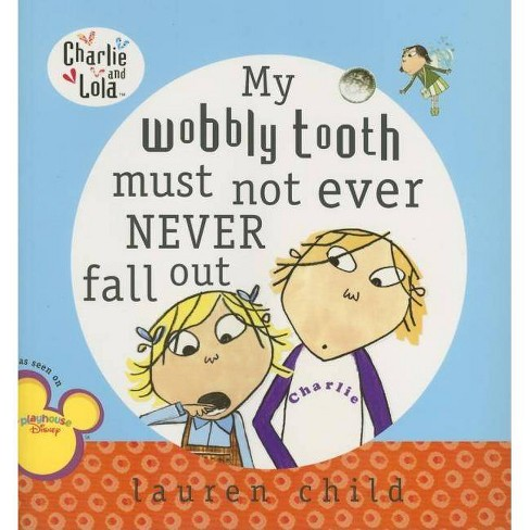 My Wobbly Tooth Must Not Ever Never Fall Out - (Charlie and Lola) by  Lauren Child (Paperback) - image 1 of 1