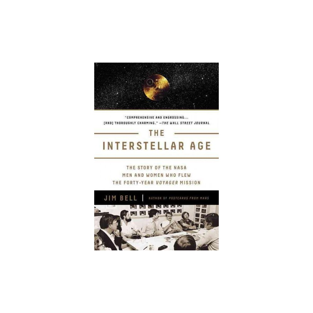 Interstellar Age : The Story of the Nasa Men and Women Who Flew the Forty-year Voyager Mission