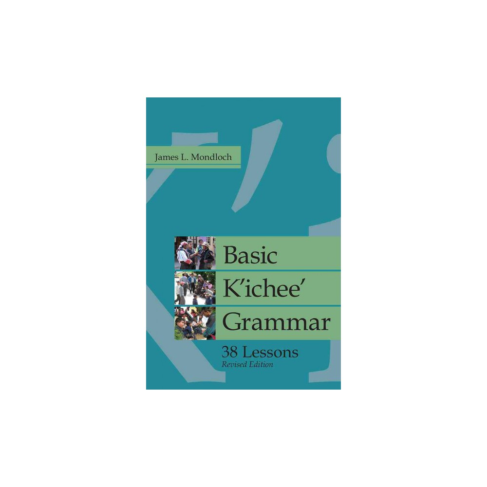 Basic K'ichee' Grammar : 38 Lessons (Revised) (Paperback) (James L. Mondloch)