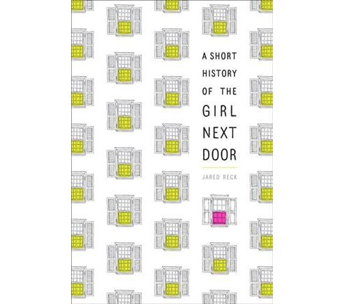 Short History of the Girl Next Door -  by Jared Reck (Hardcover) - image 1 of 1
