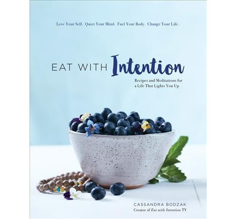 Eat With Intention : Recipes and Meditations for a Life That Lights You Up (Hardcover) (Cassandra - image 1 of 1