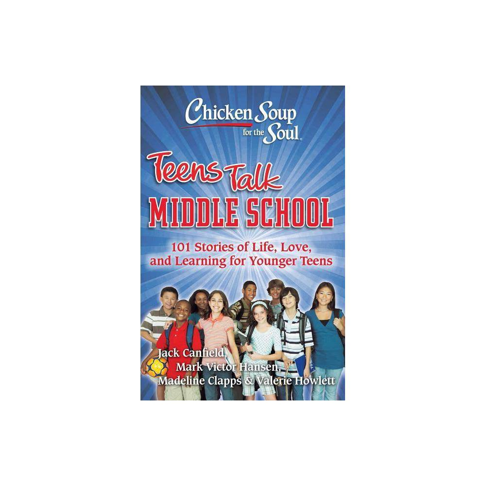 Chicken Soup For The Soul Teens Talk Middle School By Jack Canfield Mark Victor Hansen Madeline Clapps Valerie Howlett Paperback