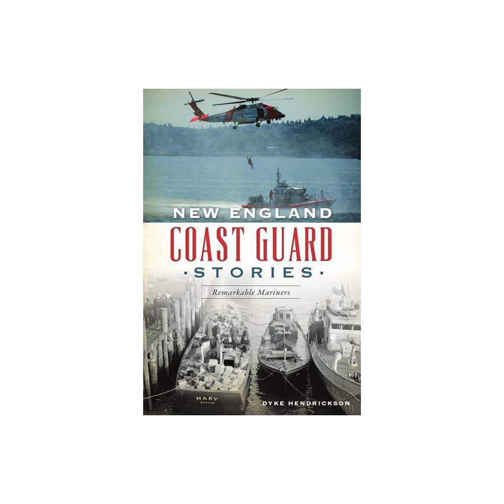 New England Coast Guard Stories By Dyke Hendrickson Paperback