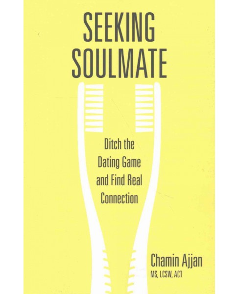 Seeking Soulmate : Ditch the Dating Game and Find Real Connection (Paperback) (Chamin Ajjan) - image 1 of 1