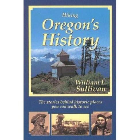 Hiking Oregon's History - by  William L Sullivan (Paperback) - image 1 of 1