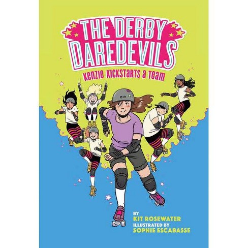 The Derby Daredevils: Kenzie Kickstarts a Team - by  Kit Rosewater & Sophie Escabasse (Hardcover) - image 1 of 1