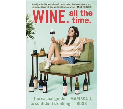 Wine : All the Time: The Casual Guide to Confident Drinking -  by Marissa A. Ross (Paperback) - image 1 of 1