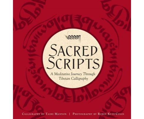 Sacred Scripts : A Meditative Journey Through Tibetan Calligraphy (Hardcover) (Tashi Mannox) - image 1 of 1
