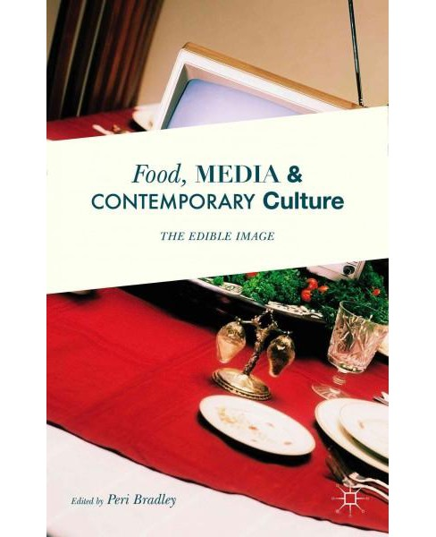 Food, Media and Contemporary Culture : The Edible Image (Hardcover) - image 1 of 1