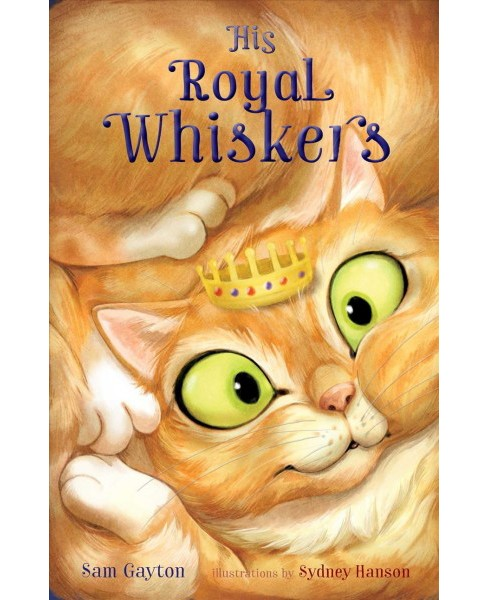 His Royal Whiskers -  by Sam Gayton (Hardcover) - image 1 of 1