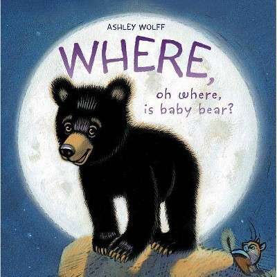 Where, Oh Where, Is Baby Bear? - by Ashley Wolff (Hardcover)