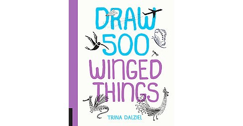 Draw 500 Winged Things : A Sketchbook for Artists, Designers, and Doodlers (Paperback) - image 1 of 1
