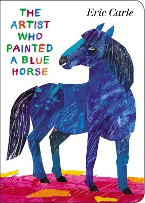 Artist Who Painted a Blue Horse - by Eric Carle (Hardcover)
