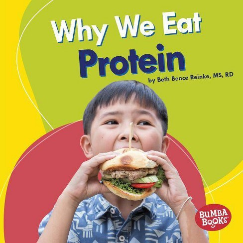 Why We Eat Protein - (Bumba Books (R) -- Nutrition Matters) by  Beth Bence Reinke (Hardcover) - image 1 of 1