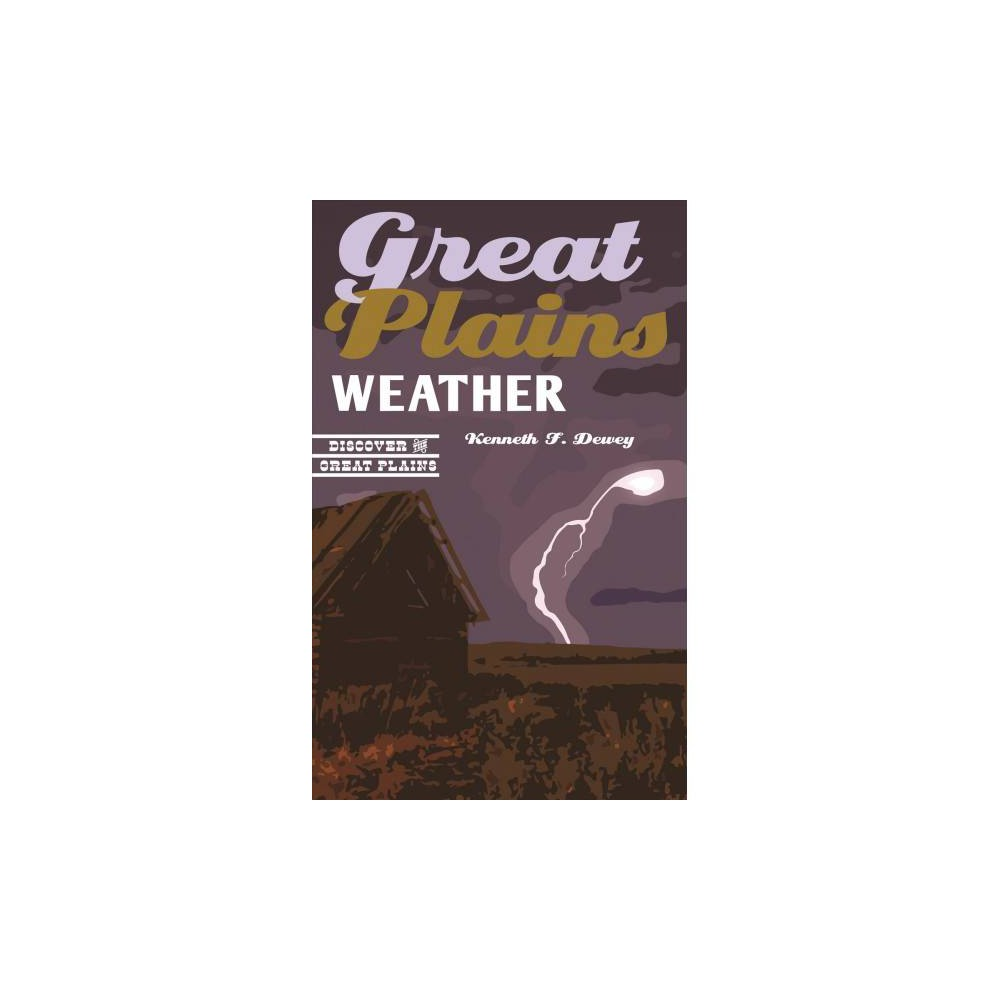 Great Plains Weather - (Discover the Great Plains) by Kenneth F. Dewey (Paperback)