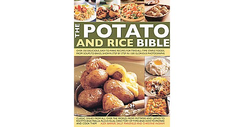 Potato and Rice Bible : Over 350 Delicious, Easy-To-Make Recipes for Two All-Time Staple Foods, from - image 1 of 1