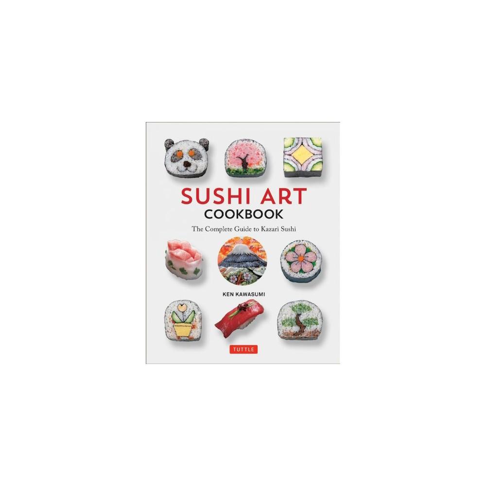 Sushi Art Cookbook : The Complete Guide to Kazari Maki Sushi (Hardcover) (Ken Kawasumi)