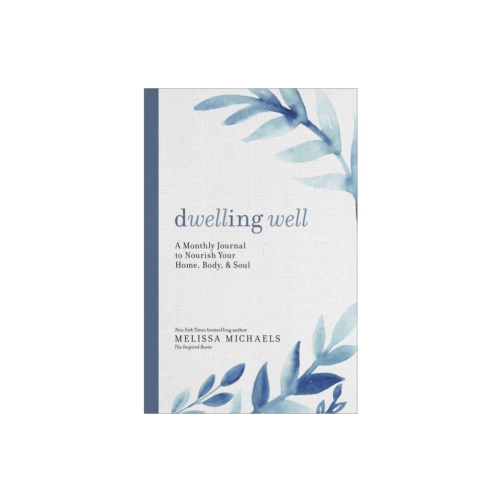 Dwelling Well By Melissa Michaels Paperback