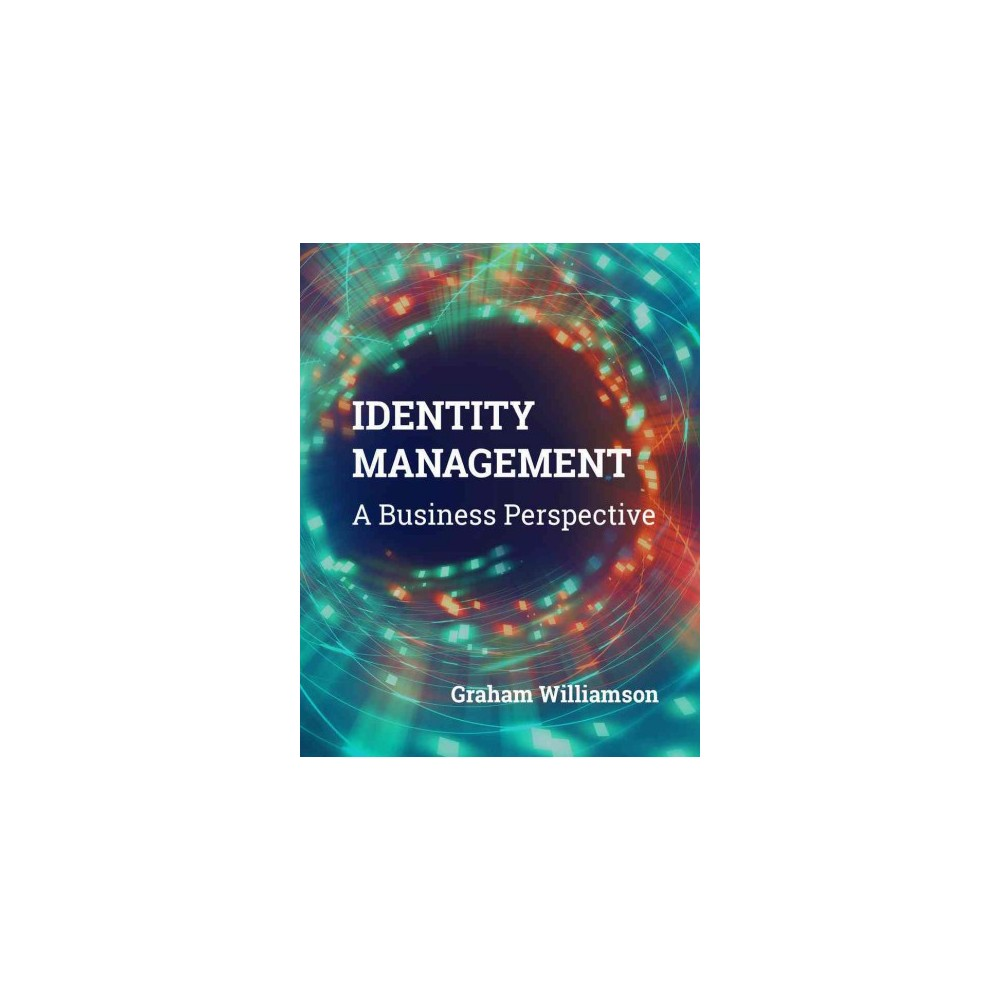Identity Management : A Business Perspective (Paperback) (Graham Williamson)