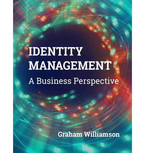 Identity Management : A Business Perspective (Paperback) (Graham Williamson) - image 1 of 1