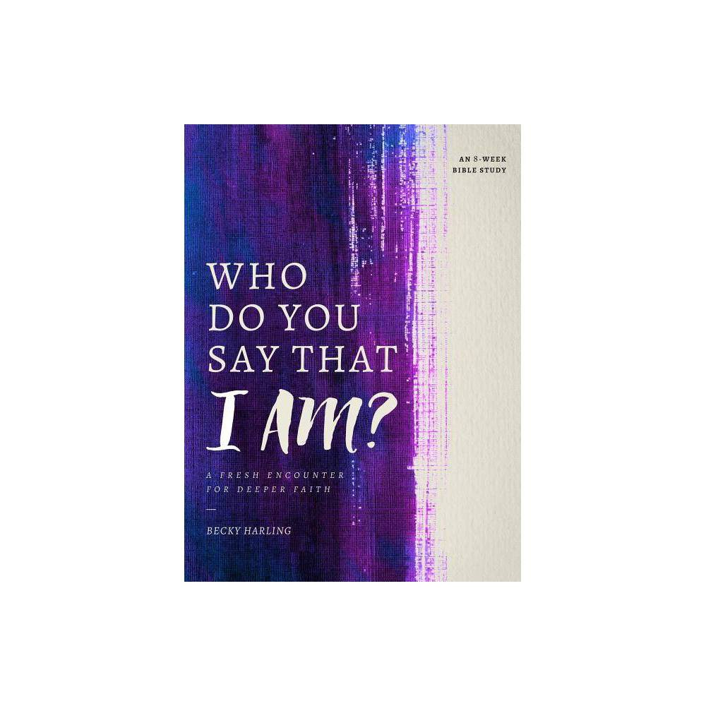Who Do You Say That I Am By Becky Harling Paperback