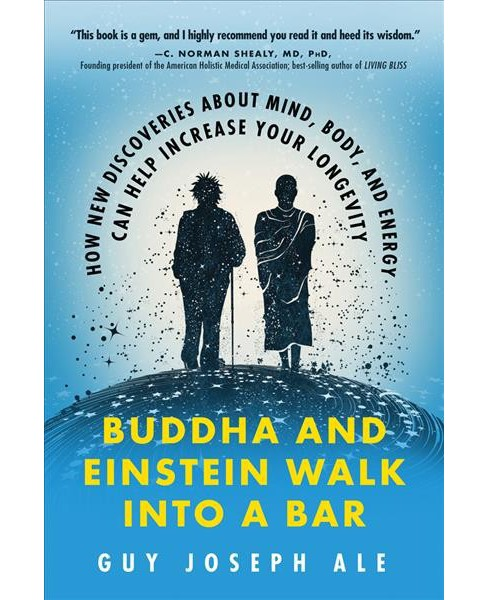 Buddha and Einstein Walk into a Bar : How New Discoveries About Mind, Body, and Energy Can Help Increase - image 1 of 1