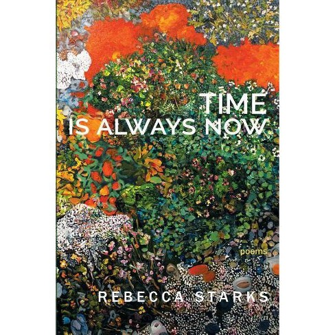 Time Is Always Now - by  Rebecca Starks (Paperback) - image 1 of 1