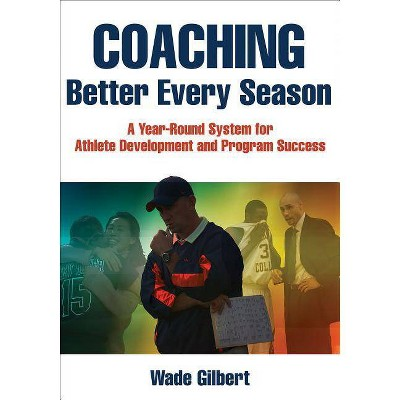 Coaching Better Every Season - by  Wade Gilbert (Paperback)