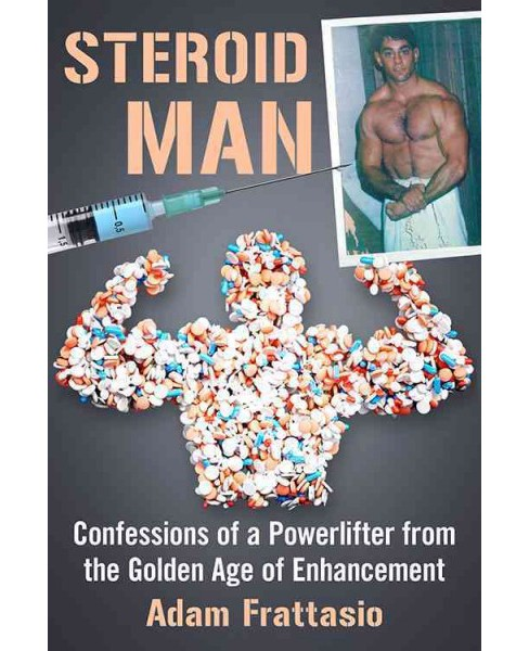 Steroid Man : Confessions of a Powerlifter from the Golden Age of Enhancement (Paperback) (Adam - image 1 of 1
