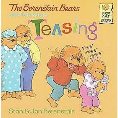 The Berenstain Bears and Too Much Teasing ( First Time Books)(Paperback)by Stan Berenstain