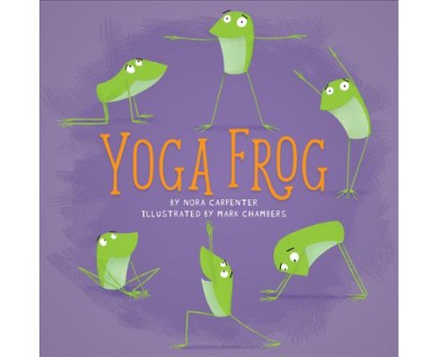 Yoga Frog -  by Nora Carpenter (Hardcover) - image 1 of 1