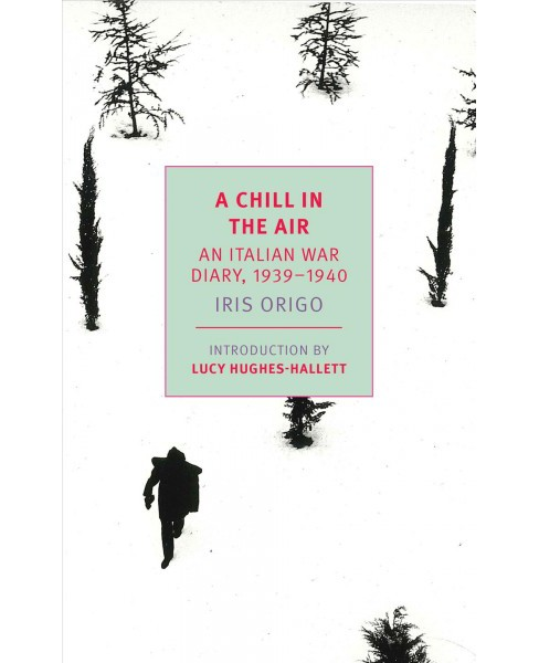 Chill in the Air : An Italian War Diary, 1939-1940 -  by Iris Origo (Paperback) - image 1 of 1