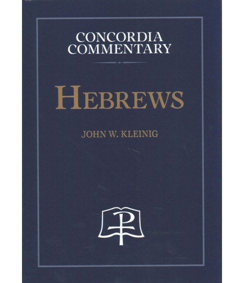 Hebrews -  (Concordia Commentary) by John W. Kleinig (Hardcover) - image 1 of 1