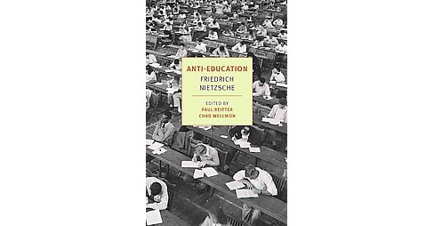 Anti-Education : On the Future of Our Educational Institutions (Paperback) (Frederich Nietzsche) - image 1 of 1
