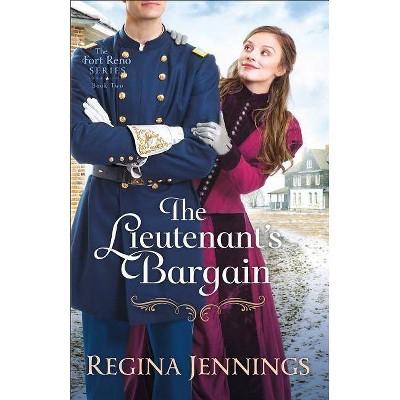 The Lieutenant's Bargain - (Fort Reno) by  Regina Jennings (Paperback)