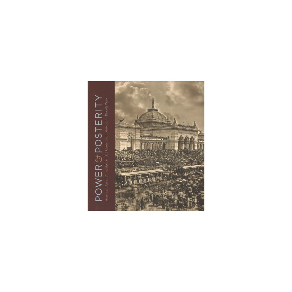 Power and Posterity : American Art at Philadelphia's 1876 Centennial Exhibition - (Hardcover)