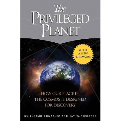 The Privileged Planet - by  Guillermo Gonzalez & Jay W Richards (Paperback)
