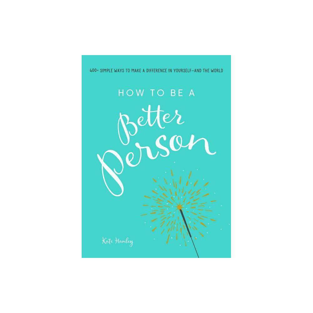 How To Be A Better Person By Kate Hanley Paperback