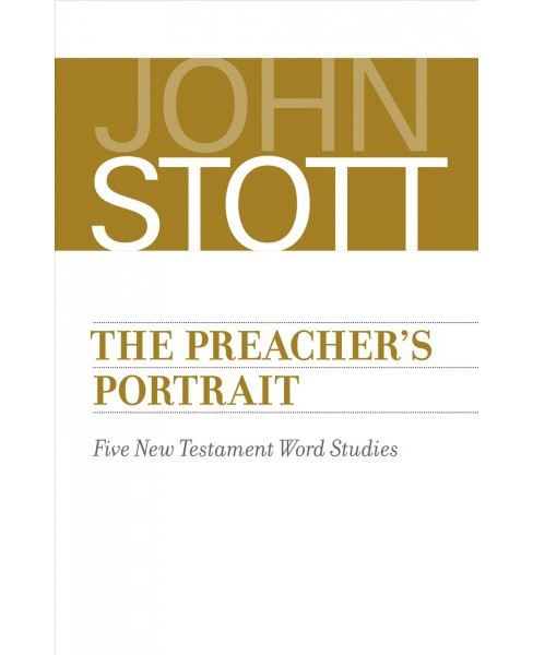 Preacher's Portrait : Five New Testament Word Studies -  by John Stott (Paperback) - image 1 of 1